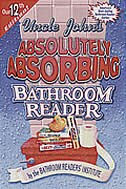 Uncle John's Absolutely Absorbing Bathroom Reader: 12th Edition
