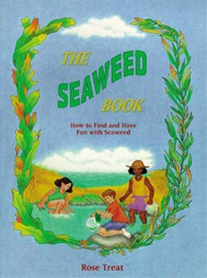 The Seaweed Book: How To Find And Have Fun With Seaweed
