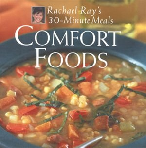 Comfort Foods: Rachael Ray 30-minute Meals: Rachael Ray's 30-Minute Meals