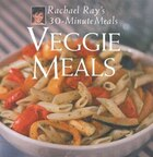 Veggie Meals: Rachael Ray's 30-Minute Meals: Rachael Ray's 30-Minute Meals