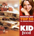 Kid Food: Rachael Ray's Top 30 30-Minute Meals: Rachael Ray's Top 30 30-Minutes Meals