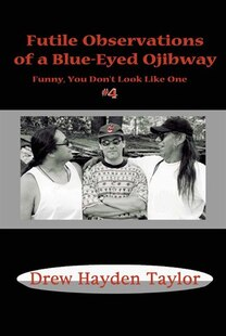 Futile Observations of a Blue-Eyed Ojibway: Funny You Dont Look Like One