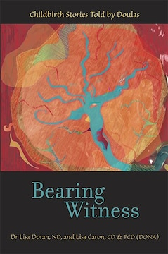 Bearing Witness: Childbirth Stories Told by Doulas