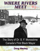 Where Rivers Meet: The Story of Dr. S. F. Monestime Canada's First Black Mayor
