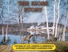 The Kiosk Story: The saga of life, logging & Lumbering in & around northwest Algonquin Park