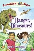 Danger, Dinosaurs!: Canadian Flyer Adventures #2