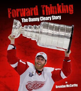 Forward Thinking: The Danny Cleary Story