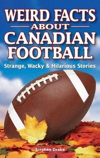 Weird Facts About Canadian Football: Strange, Wacky & Hilarious Stories
