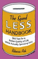 The Spend Less Handbook: 365 tips for a better quality of life while actually spending less