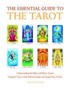 The Essential Guide to the Tarot: Understanding the Major and Minor Arcana - Using the Tarot the Find Self-knowledge and Change Your