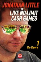 Jonathan Little On Live No-limit Cash Games: Volume 1: The Theory