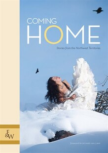 Coming Home: Stories from the Northwest Territories
