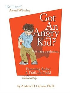 Got An Angry Kid? Parenting Spike: A Seriously Difficult Child