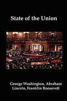 State Of The Union: Selected Annual Presidential Addresses To Congress, From George Washington, Abraham Lincoln, Frankl