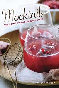 Mocktails: The Complete Bartender's Guide