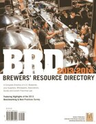 2013 - 2014 Brd Brewers' Resource Directory: A Complete Directory Of U.s. Breweries, Plus Suppliers, Wholesalers, Association, Guilds And Curren
