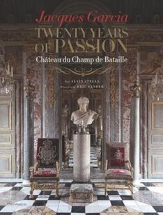 Jacques Garcia: Twenty Years Of Passion: Chateau Du Champ De Bataille
