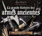 La grande histoire des armes anciennes
