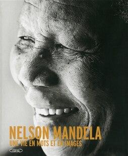 Nelson Mandela -une vie en mots et images