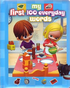 MY 1ST 100 EVERYDAY WORDS