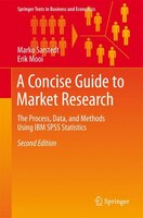 A Concise Guide to Market Research: The Process, Data, and Methods Using IBM SPSS Statistics