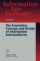 The Economics, Concept, And Design Of Information Intermediaries: A Theoretic Approach