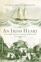 An Irish Heart: How A Small Immigrant Community Shaped Canada, An