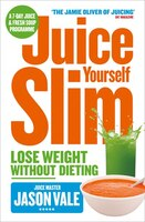 The Juice Master Juice Yourself Slim The Healthy Way To Lose Weig
