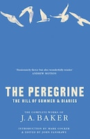 The Peregrine: The Hill Of Summer & Diaries: The Complete Works Of J.A. Baker