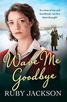 Wave Me Goodbye: Wave Me Goodbye