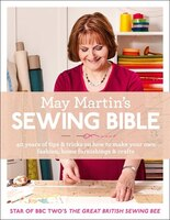 May Martin's Sewing Bible:  40 years of tips and tricks: 40 Years Of Tips And Tricks