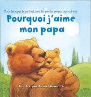 Pourquoi J'aime Mon Papa (Board Book)