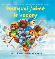 Pourquoi J'aime Le Hockey (Board Book)