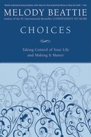 Choices: Taking Control of Your Life and Making It Matter