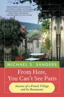From Here, You Can't See Paris: Seasons of a French Village and Its Restaurant