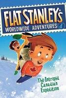 Flat Stanley's Worldwide Adventures #4:  The Intrepid Canadian Expedition: The Intrepid Canadian Expedition