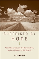 Surprised By Hope: Rethinking Heaven, the Resurrection, and