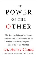 The Power of the Other: The startling effect other people have on you, from the boardroom to the bedroom and beyond-and wha