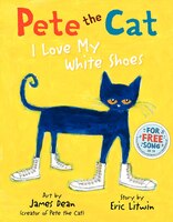 Pete The Cat:  I Love My White Shoes: I Love My White Shoes