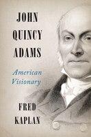 John Quincy Adams: American Visionary