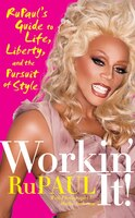 Workin' It!: RuPaul's Guide to Life, Liberty, and the Pursuit of Style