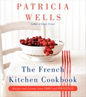 The French Kitchen: Recipes And Lessons From Paris And Provence