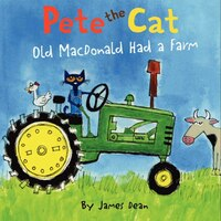 Pete The Cat:  Old Macdonald Had A Farm: Old Macdonald Had A Farm