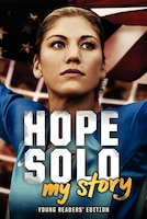 Hope Solo:  My Story Young Readers' Edition: My Story (Young Readers' Edition)