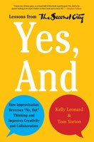 Yes, And: How Improvisation Reverses No, But Thinking And Improves Creativity And Collaboration--lessons From