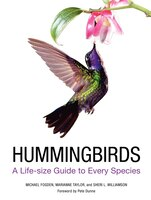 Hummingbirds: A Life-size Guide to Every Species