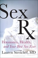 Sex Rx: Hormones, Health, And Your Best Sex Ever
