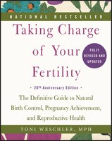 Taking Charge of Your Fertility, 20th Anniversary Edition: The Definitive Guide To Natural Birth Control, Pregnancy Achievement, A