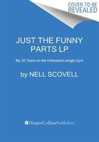 Just The Funny Parts: ... And A Few Hard Truths About Sneaking Into The Hollywood Boys's Club