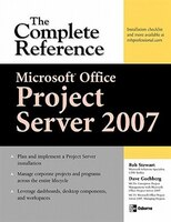 Microsoft(r) Office Project Server 2007:  The Complete Reference: The Complete Reference